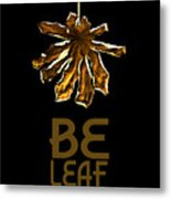 Dry Leaf Collection Be Leaf Metal Print