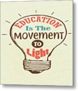 Education Is The Movement To Light Inspirational Quote Metal Print