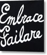 Embrace Failare Metal Print