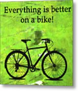 Everything Is Better On A Bike Metal Print