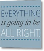 Everything Is Going To Be All Right Metal Print