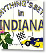 Everything's Better In Indiana Metal Print