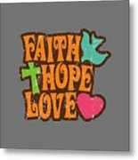 Faith Hope Love T-shirt Metal Print
