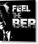 Feel The Bern Metal Print