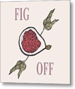 Fig Off Metal Print