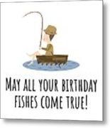 Fishing Birthday Card - Cute Fishing Card - May All Your Fishes Come True - Fisherman Birthday Card Metal Print