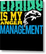 Fishing Is My Anger Management Metal Print