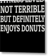 Fitness Level Not Terrible Donuts Metal Print
