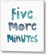 Five More Minutes Metal Print