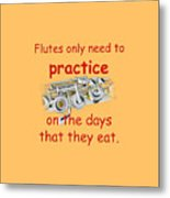 Flutes Practice When They Eat Metal Print