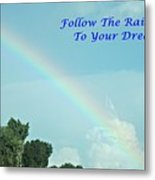 Follow The Rainbow To Your Dream Metal Print