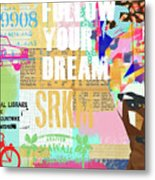 Follow Your Dream Collage Metal Print