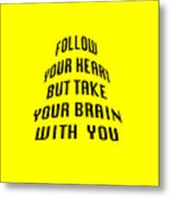 Follow Your Heart And Brain 5484.02 Metal Print