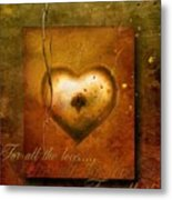 For All The Love Metal Print