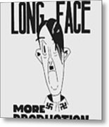 For That Long Face - More Production Metal Print