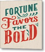 Fortune Favors The Bold Inspirational Quote Design Metal Print