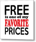 Free Is One Of My Favorite Prices Metal Print