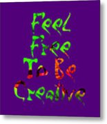 Free To Be Creative Metal Print