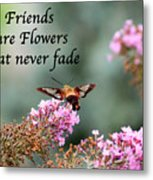 Friends Are Flowers That Never Fade Metal Print