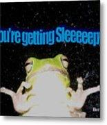 Frog  You're Getting Sleeeeeeepy Metal Print