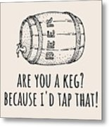 Funny Beer Card - Valentine's Day - Anniversary Or Birthday - Craft Beer - I'd Tap That Metal Print