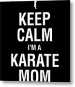 Funny Karate Design Keep Calm Im A Karate Mom White Light Metal Print