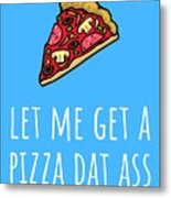 Funny Valentine Card - Anniversary Card - Birthday Card - Sexy Card - Pizza Dat Ass Metal Print