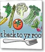 Get Back To Yr Rootz Metal Print