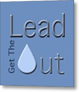 Get The Lead Out Metal Print