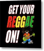 Get Your Reggae On Metal Print
