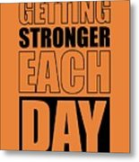 Getting Stronger Each Day Gym Motivational Quotes Poster Metal Print