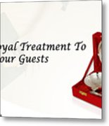 Give A Royal Treatment To Your Guests - Rustik Craft Metal Print