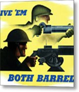 Give Em Both Barrels - Ww2 Propaganda Metal Print
