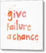 Give Failure A Chance Metal Print
