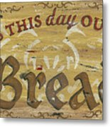 Give Us This Day Our Daily Bread Metal Print