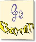 Go Banana Metal Print