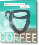 Good Days Start With Coffee In Blue- Art By Linda Woods Metal Print