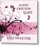 Good Friends Message Metal Print