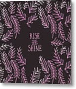 Graphic Art Rise And Shine - Pink Metal Print