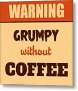 Grumpy Without Coffee Metal Print