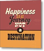Happiness Is A Journey Not A Destination Metal Print