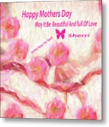 Happy Mothers Day To All Fine Art And Visitors. Metal Print