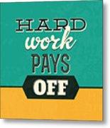 Hard Work Pays Off Metal Print