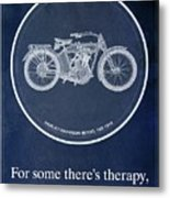Harley Davidson Model 10b 1914, For Some There's Therapy, For The Rest Of Us There's Motorcycles Metal Print