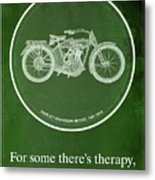 Harley Davidson Model 10b,1914 For Some There's Therapy, For The Rest Of Us There's Motorcycles Metal Print