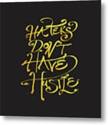 Haters Don't Have Hustle Metal Print