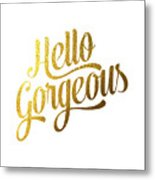 Hello Gorgeous Metal Print by BONB Creative