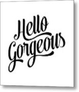 Hello Gorgeous Calligraphy Metal Print