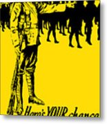 Here's Your Chance - It's Men We Want Metal Print
