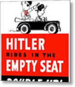 Hitler Rides In The Empty Seat Metal Print by War Is Hell Store